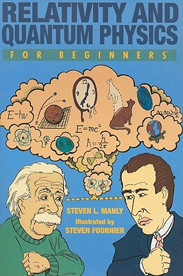 Relativity and Quantum Physics for Beginners By Manly, Steven L./ Fournier, Steven (ILT)